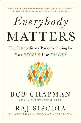 Everybody Matters: The Extraordinary Power of Caring for Your People Like Family book