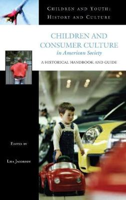 Children and Consumer Culture in American Society by Lisa Jacobson