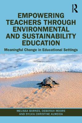 Empowering Teachers through Environmental and Sustainability Education: Meaningful Change in Educational Settings by Melissa Barnes