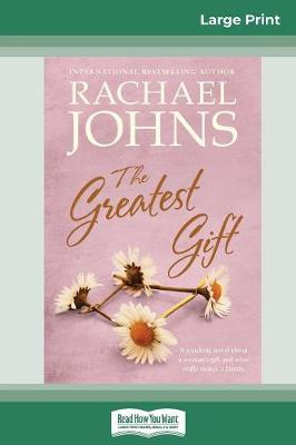 The Greatest Gift (16pt Large Print Edition) by Rachael Johns