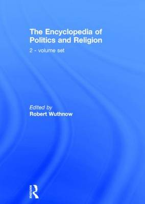 The Encyclopedia of Politics and Religion by Robert Wuthnow