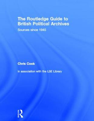 The Routledge Guide to British Political Archives by Chris Cook