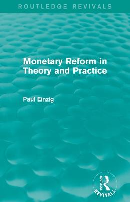 Monetary Reform in Theory and Practice by Paul Einzig