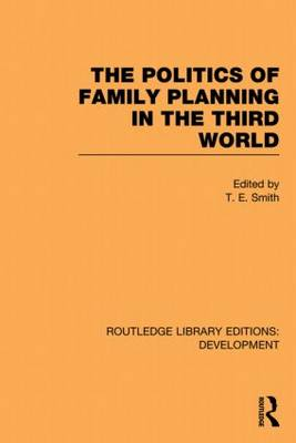 The Politics of Family Planning in the Third World by T. E. Smith
