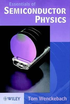 Essentials of Semiconductor Physics by W.Tom Wenckebach