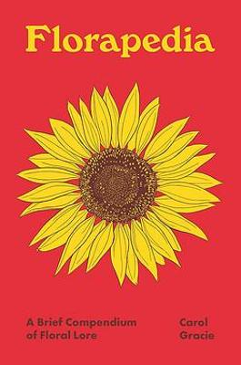 Florapedia: A Brief Compendium of Floral Lore by Carol Gracie