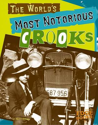 The World's Most Notorious Crooks by Matt Doeden