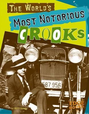 World's Most Notorious Crooks by Matt Doeden
