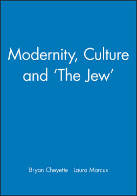 Modernity, Culture and 'The Jew' by Bryan Cheyette