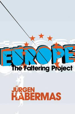 Europe: The Faltering Project by Jurgen Habermas