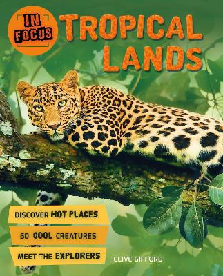 In Focus: Tropical Lands by Clive Gifford