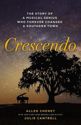 Crescendo: The Story of a Musical Genius Who Forever Changed a Southern Town by Allen Cheney