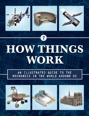 How Things Work 2nd Edition: An Illustrated Guide to the Mechanics Behind the World Around Us: Volume 4 by Chartwell Books