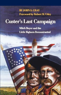 Custer's Last Campaign by John S. Gray