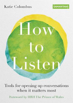 How to Listen: Tools for opening up conversations when it matters most by Katie Colombus