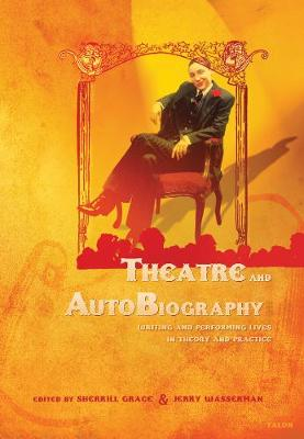 Theatre and AutoBiography by Sherrill E. Grace