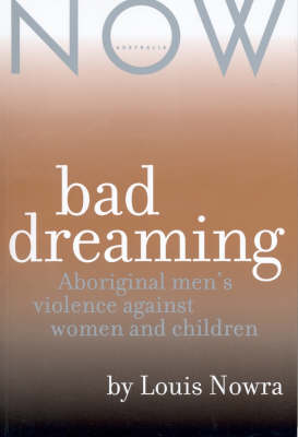 Bad Dreaming: Aboriginal Men's Violence Against Women and Children by Louis Nowra