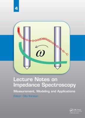 Lecture Notes on Impedance Spectroscopy  Volume 4 by Olfa Kanoun