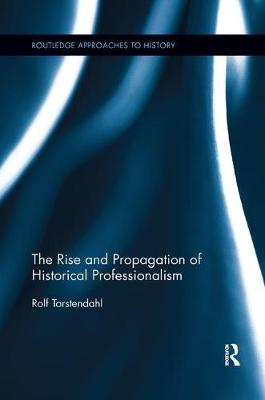 The The Rise and Propagation of Historical Professionalism by Rolf Torstendahl