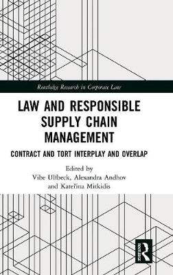 Law and Responsible Supply Chain Management: Contract and Tort Interplay and Overlap by Vibe Ulfbeck