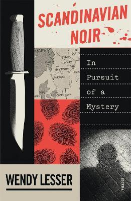 Scandinavian Noir: In Pursuit of a Mystery by Wendy Lesser