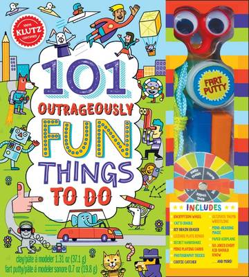 101 Outrageously Fun Things to Do by Editors of Klutz