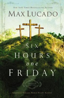 Six Hours One Friday-Expanded Edition by Max Lucado