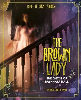 The Brown Lady: The Ghost of Raynham Hall by Megan Cooley Peterson