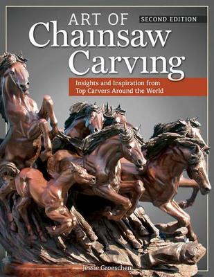 Art of Chainsaw Carving, 2nd Edn by Jessie Groeschen