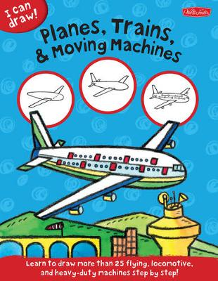 Planes, Trains & Moving Machines by Walter Foster Jr. Creative Team