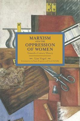 Marxism And The Oppression Of Women: Toward A Unitary Theory by Lise Vogel