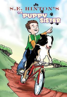 S.E. Hinton's the Puppy Sister by S E Hinton