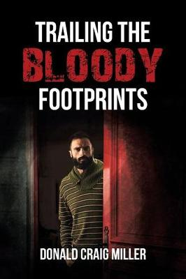 Trailing the Bloody Footprints by Donald Craig Miller