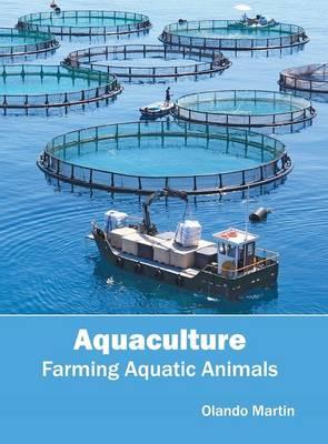 Aquaculture: Farming Aquatic Animals by Olando Martin