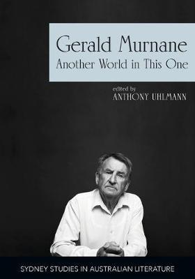 Gerald Murnane: Another World in This One by Anthony Uhlmann