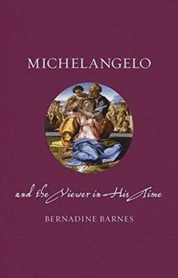 Michelangelo and the Viewer in His Time by Bernadine Barnes