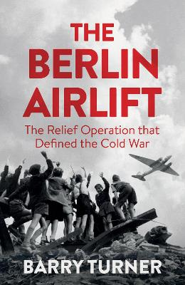The Berlin Airlift by Barry Turner