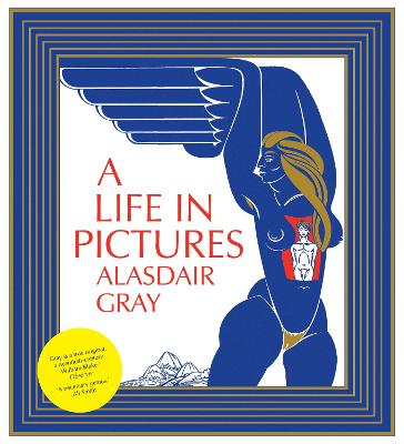 Life In Pictures by Alasdair Gray