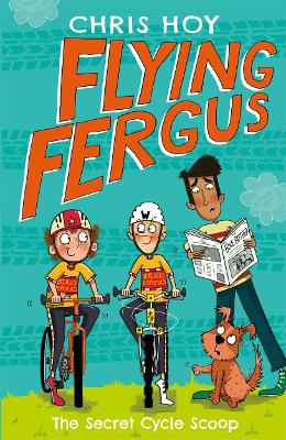 Flying Fergus 9: The Secret Cycle Scoop by Sir Chris Hoy