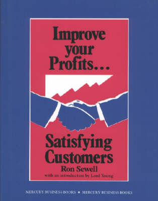 Improve Your Profits: Satisfying Customers by Ronald Sewell