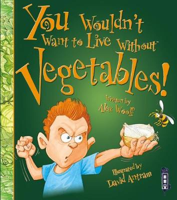 You Wouldn't Want To Live Without Vegetables! book