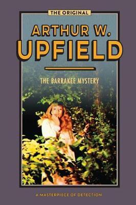 The Barrakee Mystery by Arthur W. Upfield