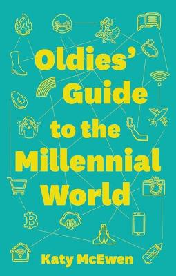 The Oldies' Guide to the New Millenial World by Katy McEwan