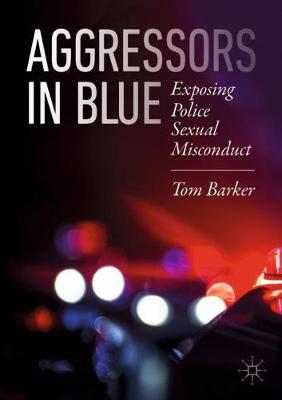 Aggressors in Blue: Exposing Police Sexual Misconduct by Tom Barker