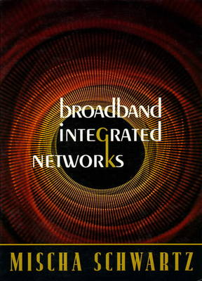BroadBand Integrated Networks by Mischa Schwartz