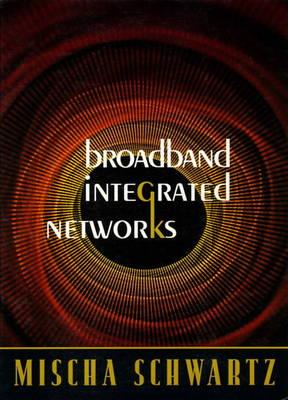 BroadBand Integrated Networks by Mischa Schwartz