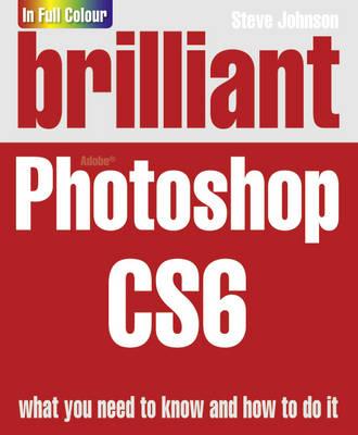 Brilliant Photoshop CS6 by Steve Johnson
