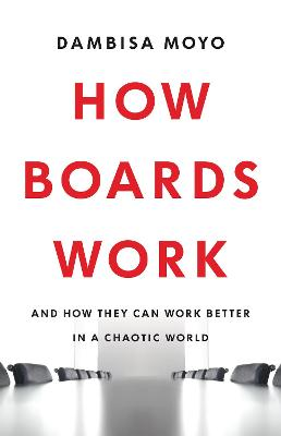 How Boards Work: And How They Can Work Better in a Chaotic World book