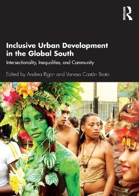 Inclusive Urban Development in the Global South: Intersectionality, Inequalities, and Community by Andrea Rigon