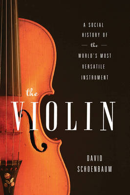 The Violin a Social History of the World's Most Versatile Instrument by David Schoenbaum